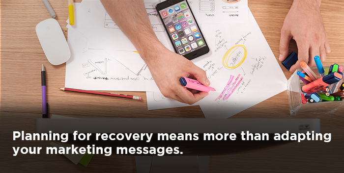 Planning for recovery means more than adapting your marketing messages.